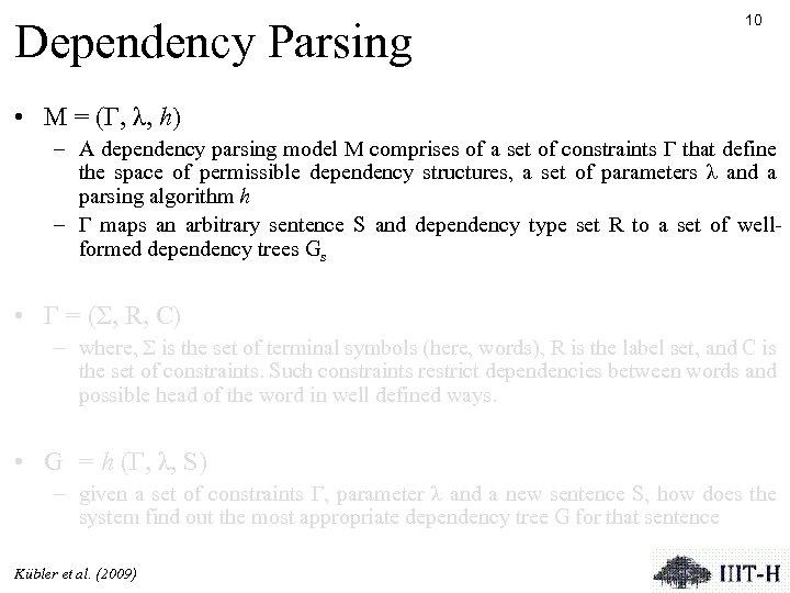 Dependency Parsing 10 • M = (Γ, λ, h) – A dependency parsing model