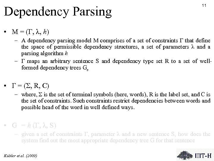 Dependency Parsing 11 • M = (Γ, λ, h) – A dependency parsing model
