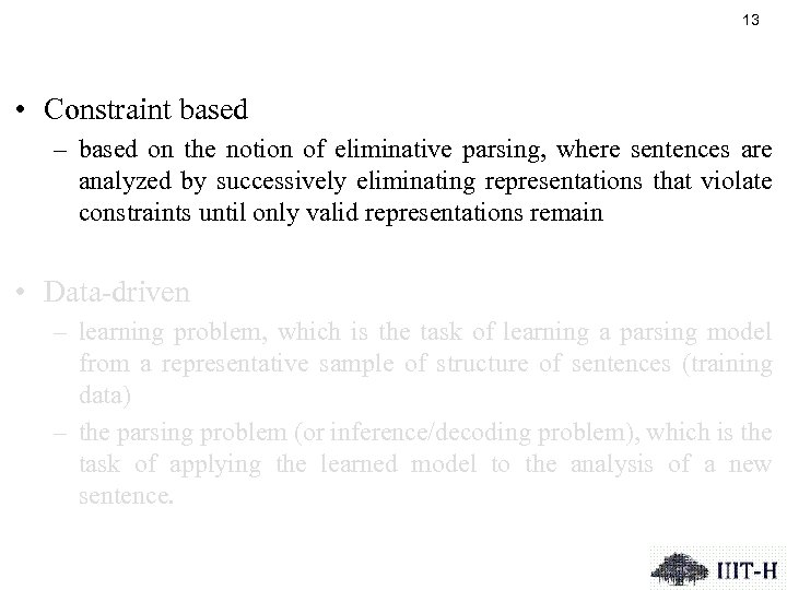 13 • Constraint based – based on the notion of eliminative parsing, where sentences