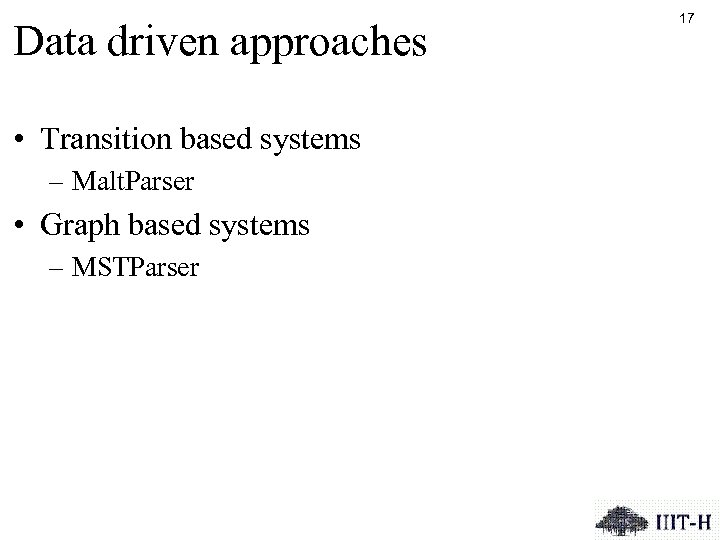 Data driven approaches • Transition based systems – Malt. Parser • Graph based systems