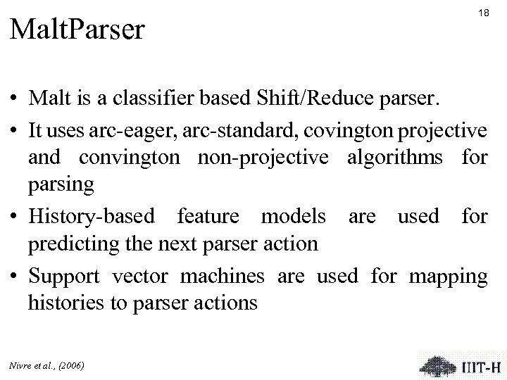 Malt. Parser 18 • Malt is a classifier based Shift/Reduce parser. • It uses