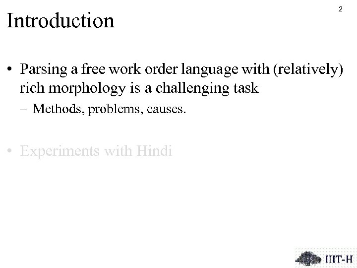 Introduction 2 • Parsing a free work order language with (relatively) rich morphology is