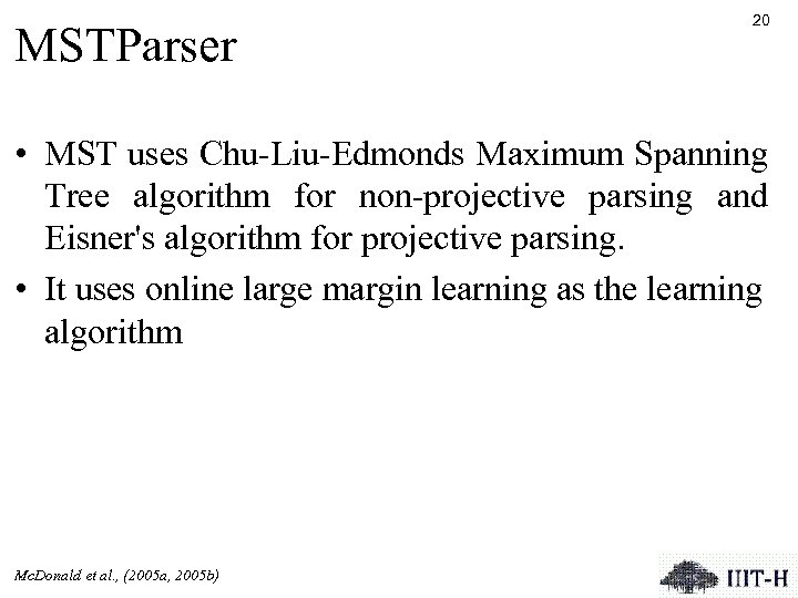 MSTParser 20 • MST uses Chu-Liu-Edmonds Maximum Spanning Tree algorithm for non-projective parsing and