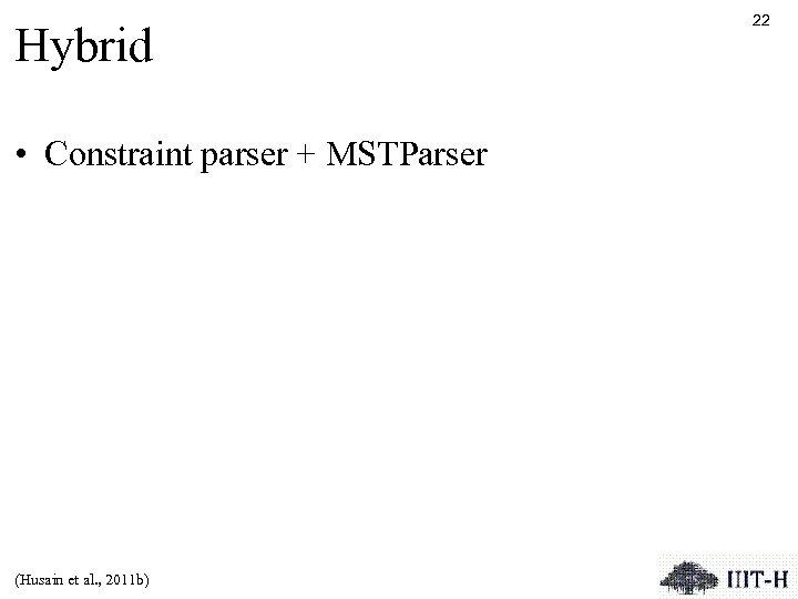 Hybrid • Constraint parser + MSTParser (Husain et al. , 2011 b) 22