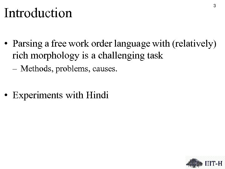 Introduction 3 • Parsing a free work order language with (relatively) rich morphology is