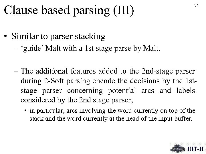 Clause based parsing (III) 34 • Similar to parser stacking – 'guide' Malt with