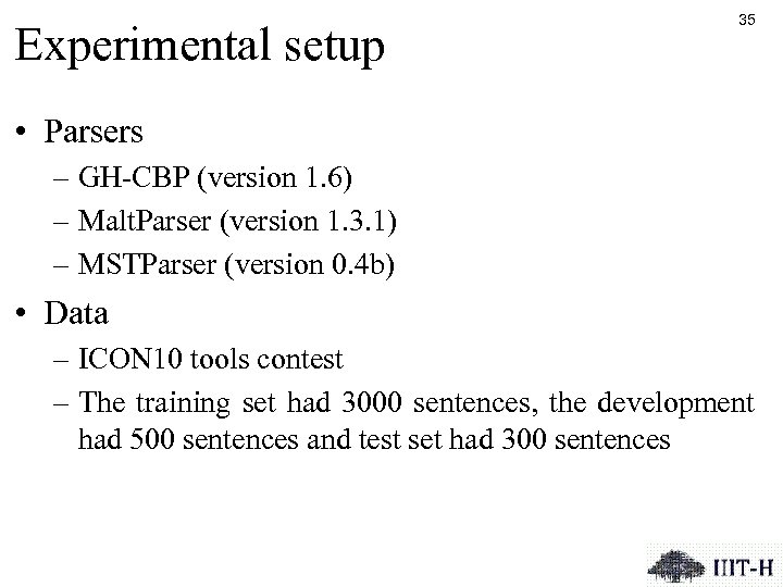 Experimental setup 35 • Parsers – GH-CBP (version 1. 6) – Malt. Parser (version