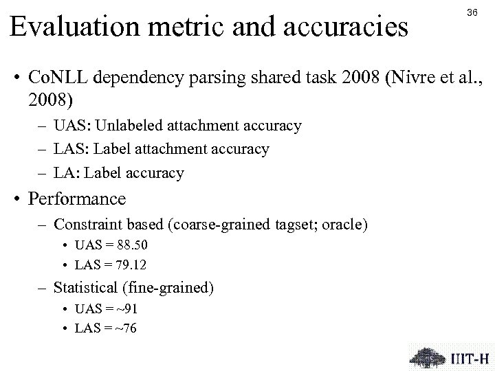 Evaluation metric and accuracies 36 • Co. NLL dependency parsing shared task 2008 (Nivre