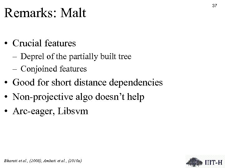 Remarks: Malt • Crucial features – Deprel of the partially built tree – Conjoined