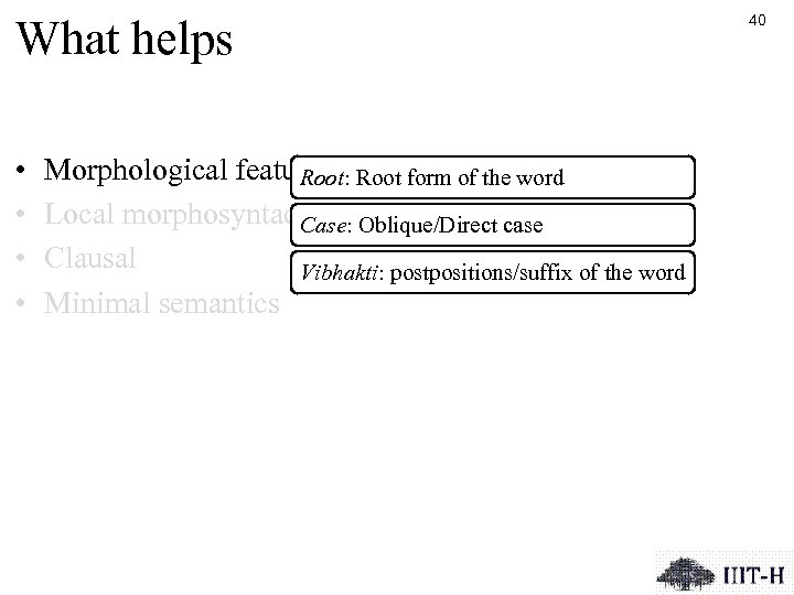 What helps • • Morphological features Root form of the word Root: Local morphosyntactic