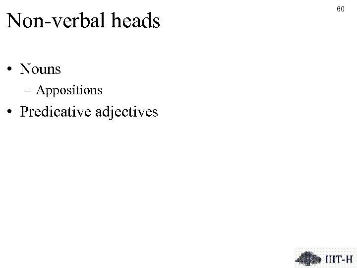 Non-verbal heads • Nouns – Appositions • Predicative adjectives 60