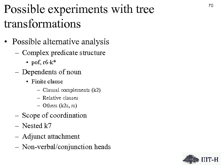 Possible experiments with tree transformations • Possible alternative analysis – Complex predicate structure •