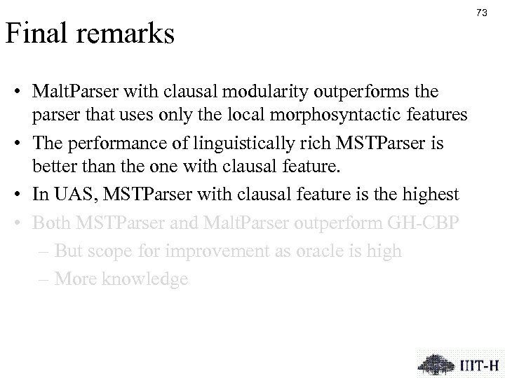 Final remarks • Malt. Parser with clausal modularity outperforms the parser that uses only