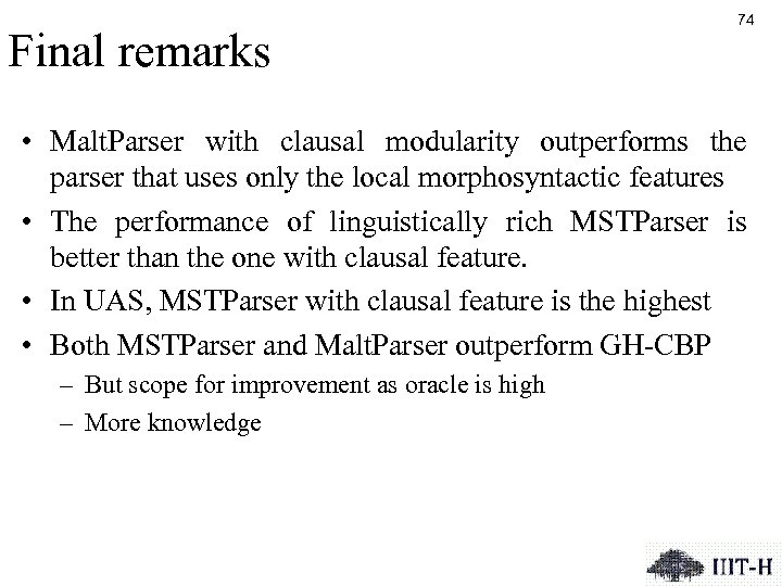 Final remarks 74 • Malt. Parser with clausal modularity outperforms the parser that uses