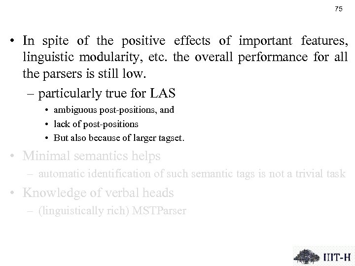 75 • In spite of the positive effects of important features, linguistic modularity, etc.