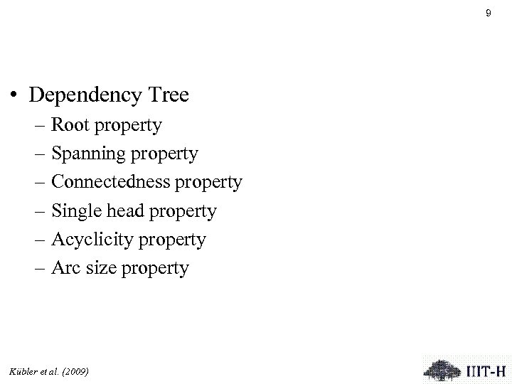 9 • Dependency Tree – Root property – Spanning property – Connectedness property –