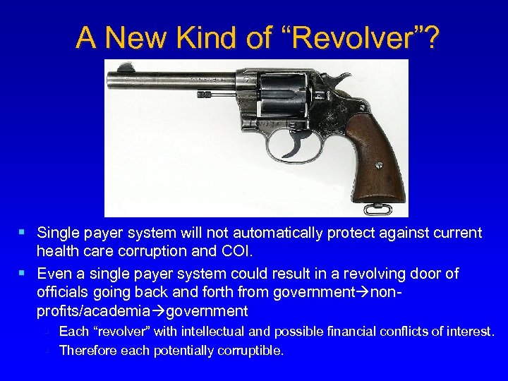"""A New Kind of """"Revolver""""? § Single payer system will not automatically protect against"""