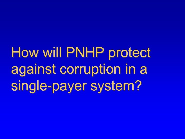 How will PNHP protect against corruption in a single-payer system?