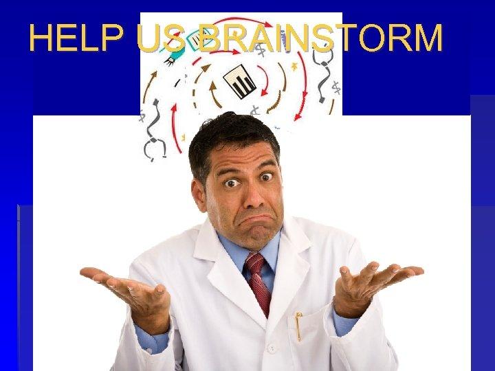 HELP US BRAINSTORM