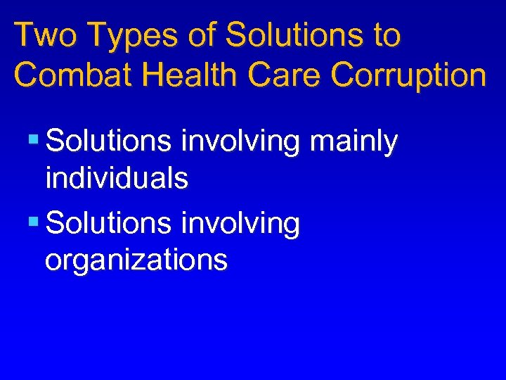 Two Types of Solutions to Combat Health Care Corruption § Solutions involving mainly individuals