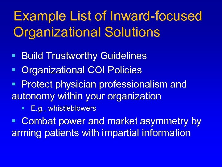 Example List of Inward-focused Organizational Solutions § Build Trustworthy Guidelines § Organizational COI Policies