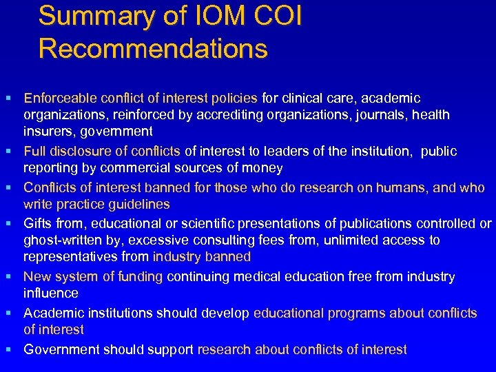 Summary of IOM COI Recommendations § Enforceable conflict of interest policies for clinical care,