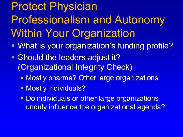 Protect Physician Professionalism and Autonomy Within Your Organization § What is your organization's funding