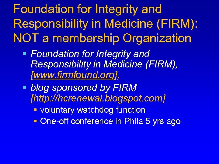 Foundation for Integrity and Responsibility in Medicine (FIRM): NOT a membership Organization § Foundation