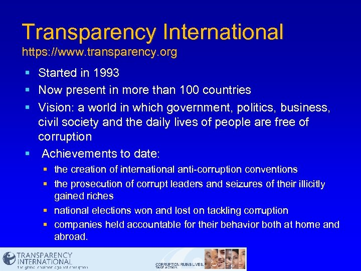 Transparency International https: //www. transparency. org § § § Started in 1993 Now present