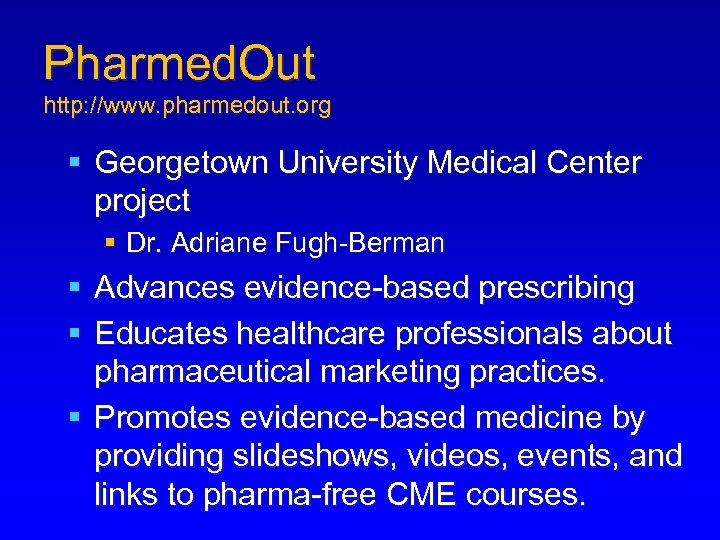 Pharmed. Out http: //www. pharmedout. org § Georgetown University Medical Center project § Dr.