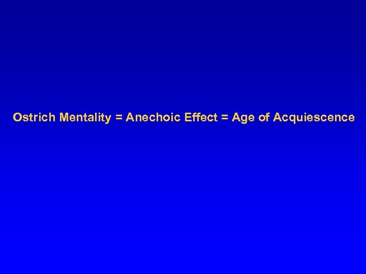 Ostrich Mentality = Anechoic Effect = Age of Acquiescence