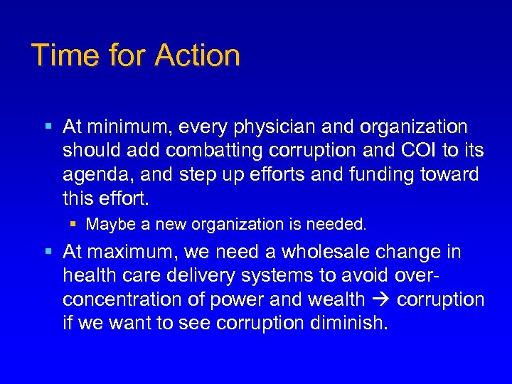 Time for Action § At minimum, every physician and organization should add combatting corruption