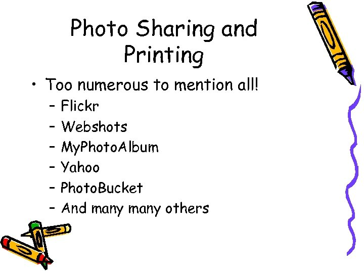 Photo Sharing and Printing • Too numerous to mention all! – – – Flickr