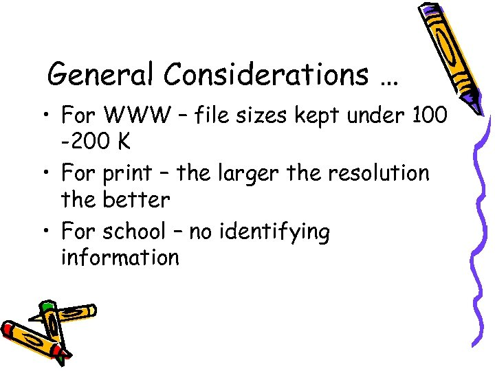 General Considerations … • For WWW – file sizes kept under 100 -200 K