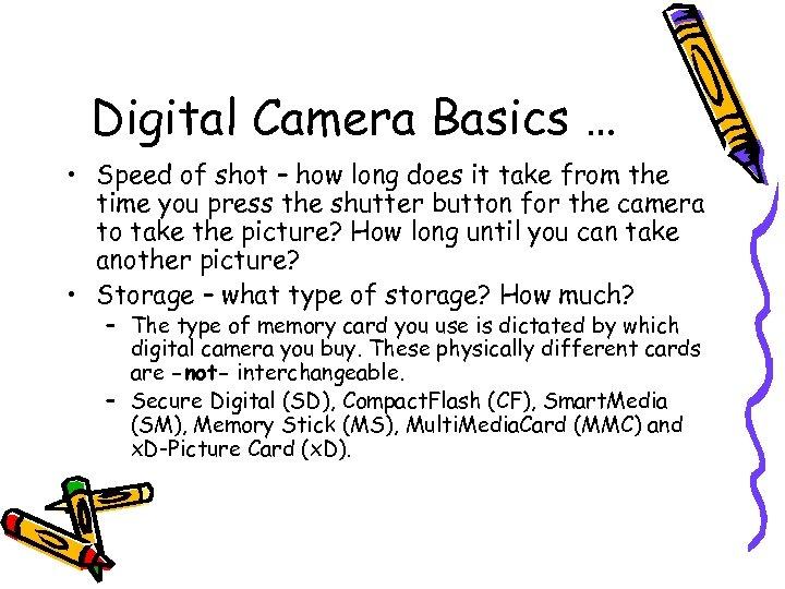 Digital Camera Basics … • Speed of shot – how long does it take