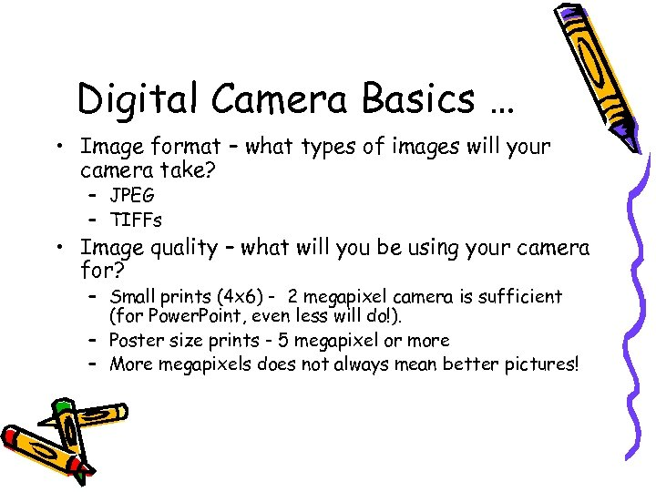 Digital Camera Basics … • Image format – what types of images will your