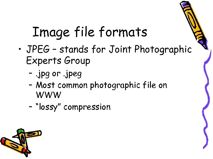 Image file formats • JPEG – stands for Joint Photographic Experts Group –. jpg