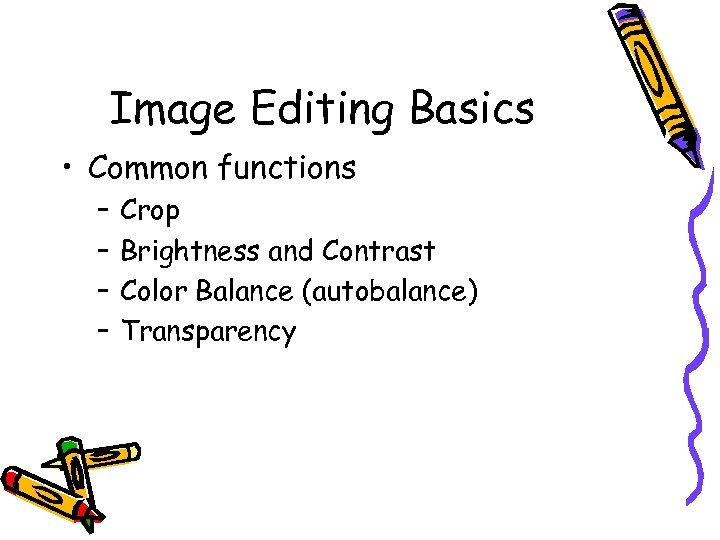 Image Editing Basics • Common functions – – Crop Brightness and Contrast Color Balance