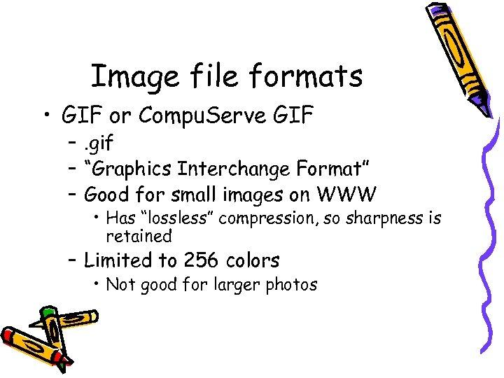 "Image file formats • GIF or Compu. Serve GIF –. gif – ""Graphics Interchange"