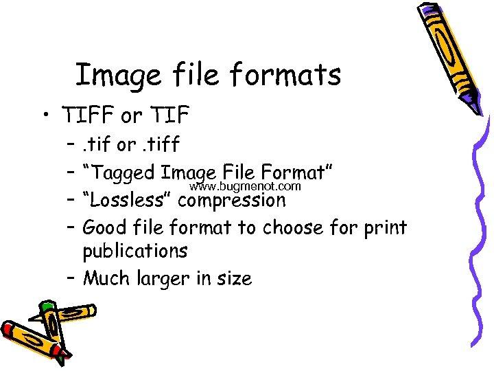 "Image file formats • TIFF or TIF – – . tif or. tiff ""Tagged"