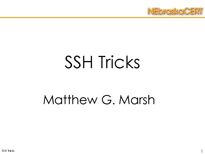 SSH Tricks Matthew G. Marsh SSH Tricks 1