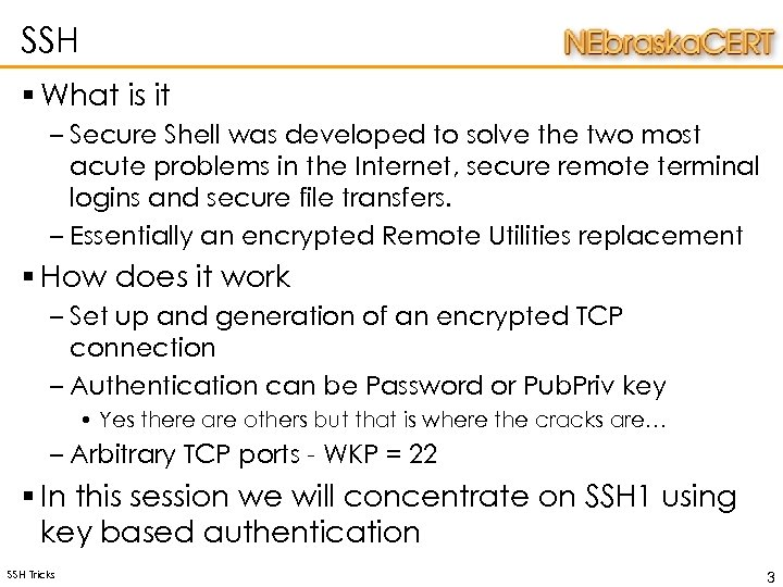 SSH § What is it – Secure Shell was developed to solve the two