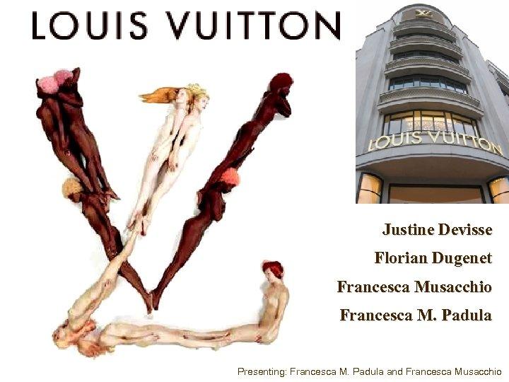 Justine Devisse Florian Dugenet Francesca Musacchio Francesca M. Padula Presenting: Francesca M. Padula and