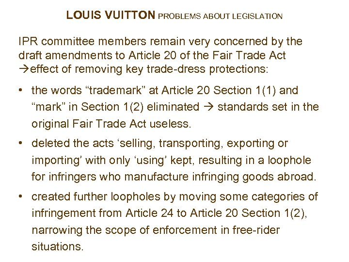 LOUIS VUITTON PROBLEMS ABOUT LEGISLATION IPR committee members remain very concerned by the draft