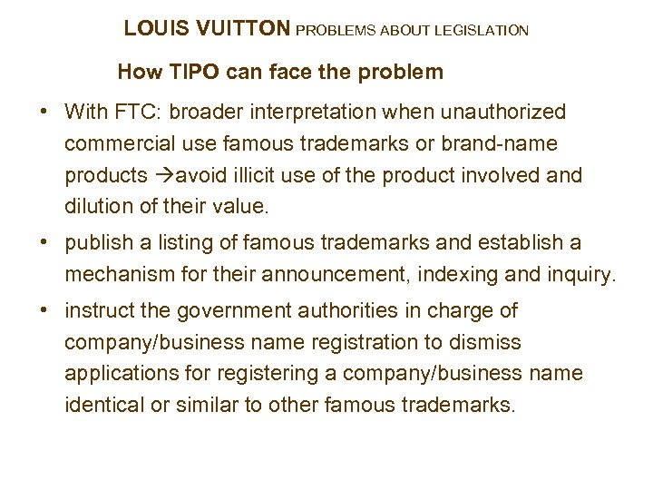 LOUIS VUITTON PROBLEMS ABOUT LEGISLATION How TIPO can face the problem • With FTC: