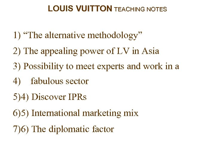 "LOUIS VUITTON TEACHING NOTES 1) ""The alternative methodology"" 2) The appealing power of LV"