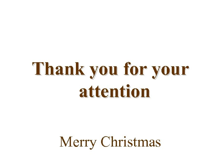 Thank you for your attention Merry Christmas