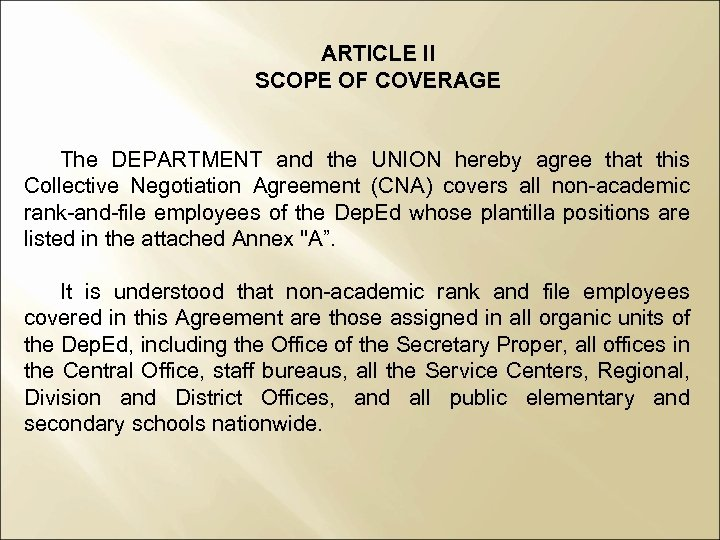 ARTICLE II SCOPE OF COVERAGE The DEPARTMENT and the UNION hereby agree that this