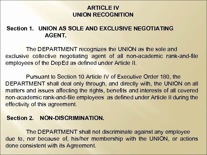 ARTICLE IV UNION RECOGNITION Section 1. UNION AS SOLE AND EXCLUSIVE NEGOTIATING AGENT. The