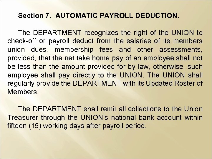 Section 7. AUTOMATIC PAYROLL DEDUCTION. The DEPARTMENT recognizes the right of the UNION to